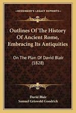 Outlines of the History of Ancient Rome, Embracing Its Antiquities