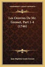 Les Oeuvres de Mr. Gresset, Part 1-4 (1746)
