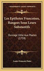 Les Epithetes Francoises, Rangees Sous Leurs Substantifs af Louis-Francois Daire