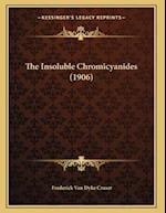 The Insoluble Chromicyanides (1906) af Frederick Van Dyke Cruser