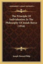The Principle of Individuation in the Philosophy of Josiah Royce (1916) af Joseph Howard Philp