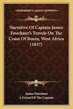 Narrative of Captain James Fawckner's Travels on the Coast of Benin, West Africa (1837) af James Fawckner