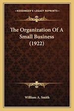 The Organization of a Small Business (1922) af William A. Smith