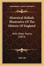 Historical Ballads Illustrative of the History of England af Julia Tilt