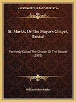 St. Mark's, or the Mayor's Chapel, Bristol af William Robert Barker