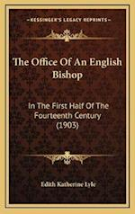 The Office of an English Bishop af Edith Katherine Lyle