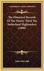 The Historical Records of the Ninety-Third the Sutherland Highlanders (1890) af James Macveigh