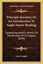 Principia Saxonica or an Introduction to Anglo-Saxon Reading af Larret Langley