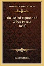 The Veiled Figure and Other Poems (1895) af Dorothea Hollins
