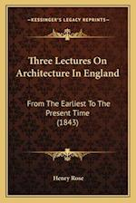 Three Lectures on Architecture in England af Henry Rose