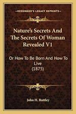 Nature's Secrets and the Secrets of Woman Revealed V1 af John H. Ruttley
