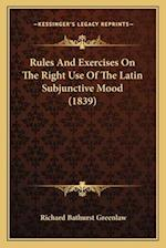 Rules and Exercises on the Right Use of the Latin Subjunctive Mood (1839) af Richard Bathurst Greenlaw