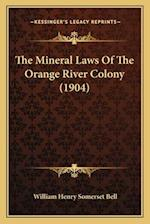 The Mineral Laws of the Orange River Colony (1904) af William Henry Somerset Bell