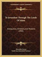 To Jerusalem Through the Lands of Islam af Hyacinthe Loyson, Emilie Jane Butterfield Meriman