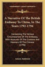 A Narrative of the British Embassy to China, in the Years 1792-1794 af Aeneas Anderson