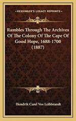 Rambles Through the Archives of the Colony of the Cape of Good Hope, 1688-1700 (1887) af Hendrik Carel Vos Leibbrandt