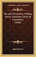 The Life of Frederic William Farrar, Sometime Dean of Canterbury (1904) af Reginald Farrar