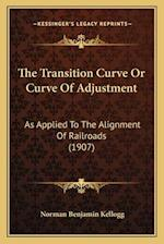 The Transition Curve or Curve of Adjustment af Norman Benjamin Kellogg