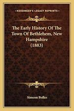 The Early History of the Town of Bethlehem, New Hampshire (1the Early History of the Town of Bethlehem, New Hampshire (1883) 883) af Simeon Bolles