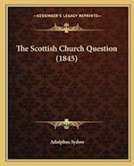The Scottish Church Question (1845) the Scottish Church Question (1845) af Adolphus Sydow