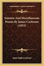 Sonnets and Miscellaneous Poems by James Cochrane (1853) af James Inglis Cochrane