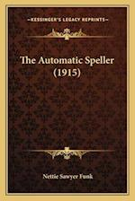 The Automatic Speller (1915) the Automatic Speller (1915) af Nettie Sawyer Funk
