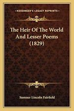 The Heir of the World and Lesser Poems (1829) the Heir of the World and Lesser Poems (1829)