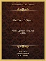 The Dove of Peace the Dove of Peace af Walter Damrosch, A. W. Lilienthal, Wallace Irwin Jr.