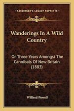 Wanderings in a Wild Country af Wilfred Powell