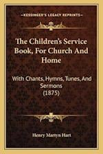 The Children's Service Book, for Church and Home the Children's Service Book, for Church and Home af Henry Martyn Hart