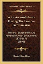 With an Ambulance During the Franco-German War with an Ambulance During the Franco-German War af Charles Edward Ryan