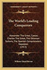 The World's Leading Conquerors the World's Leading Conquerors af Wilson Lloyd Bevan
