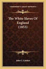 The White Slaves of England (1853) the White Slaves of England (1853) af John C. Cobden