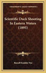 Scientific Duck Shooting in Eastern Waters (1895) af Russell Scudder Nye