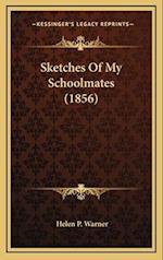 Sketches of My Schoolmates (1856) af Helen P. Warner
