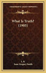 What Is Truth? (1905) af Isaac Gregory Smith, L. B.