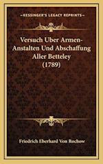 Versuch Uber Armen-Anstalten Und Abschaffung Aller Betteley Versuch Uber Armen-Anstalten Und Abschaffung Aller Betteley (1789) (1789) af Friedrich Eberhard Von Rochow