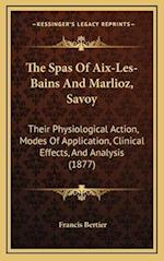 The Spas of AIX-Les-Bains and Marlioz, Savoy the Spas of AIX-Les-Bains and Marlioz, Savoy af Francis Bertier