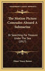 The Motion Picture Comrades Aboard a Submarine the Motion Picture Comrades Aboard a Submarine af Elmer Tracey Barnes