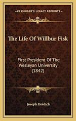 The Life of Willbur Fisk af Joseph Holdich