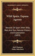 Wild Spain, Espana Agreste af Walter John Buck, Abel Chapman