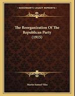 The Reorganization of the Republican Party (1915) af Martin Samuel Vilas