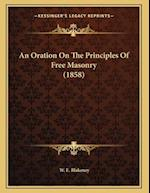 An Oration on the Principles of Free Masonry (1858) af W. E. Blakeney