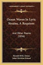 Ocean Waves in Lyric Strains, a Requiem af Hermit of St Eirene, John Christian Schaad