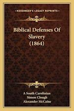 Biblical Defenses of Slavery (1864) af Simon Clough, Alexander Mccaine, A. South Carolinian
