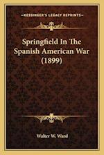 Springfield in the Spanish American War (1899) af Walter W. Ward