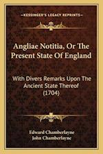 Angliae Notitia, or the Present State of England