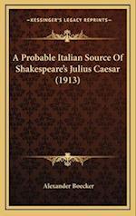 A Probable Italian Source of Shakespeare's Julius Caesar (1913) af Alexander Boecker