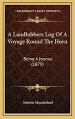 A Landlubbers Log of a Voyage Round the Horn af Morton Macmichael