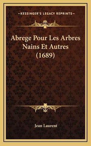 Bog, hardback Abrege Pour Les Arbres Nains Et Autres (1689) af Jean Laurent
